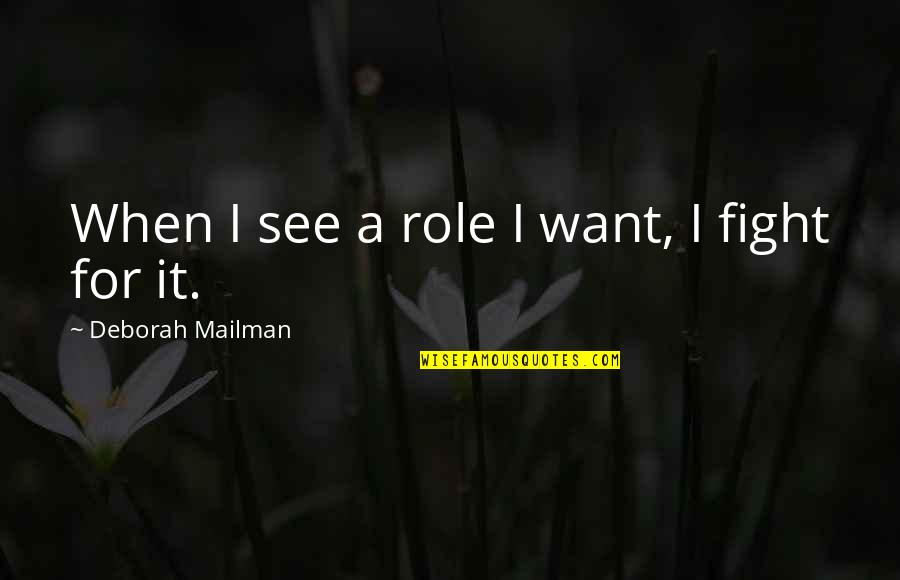 Up Mailman Quotes By Deborah Mailman: When I see a role I want, I