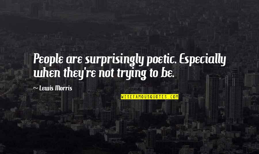 Up Mailman Quotes By Lewis Morris: People are surprisingly poetic. Especially when they're not