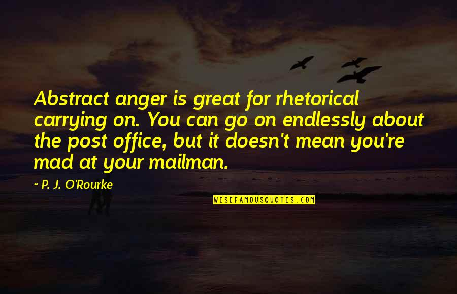 Up Mailman Quotes By P. J. O'Rourke: Abstract anger is great for rhetorical carrying on.