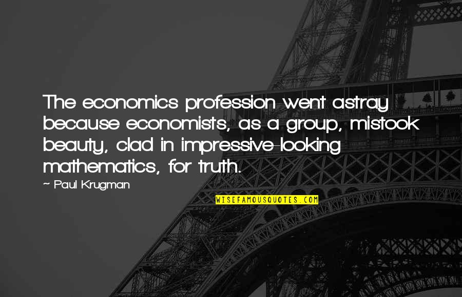 Up Mailman Quotes By Paul Krugman: The economics profession went astray because economists, as