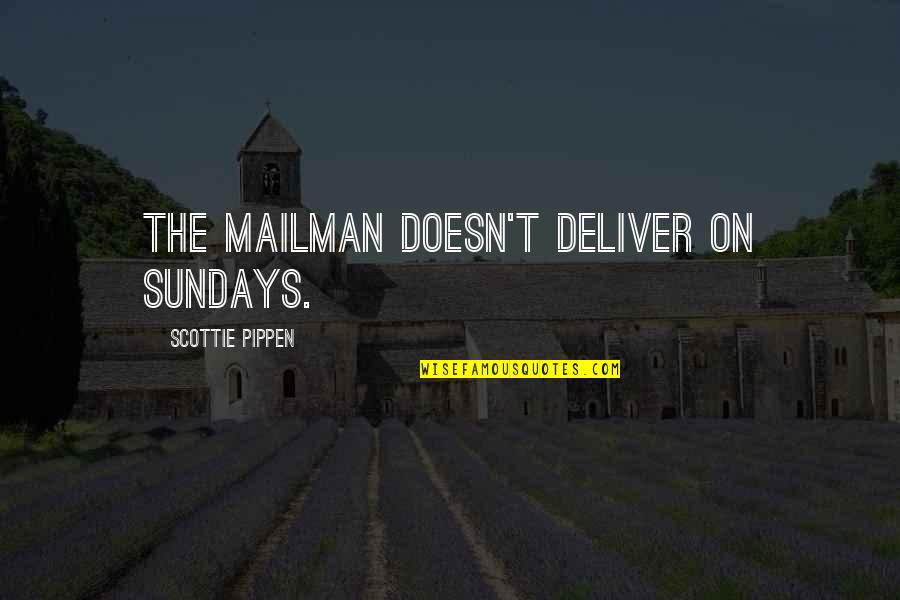Up Mailman Quotes By Scottie Pippen: The mailman doesn't deliver on Sundays.
