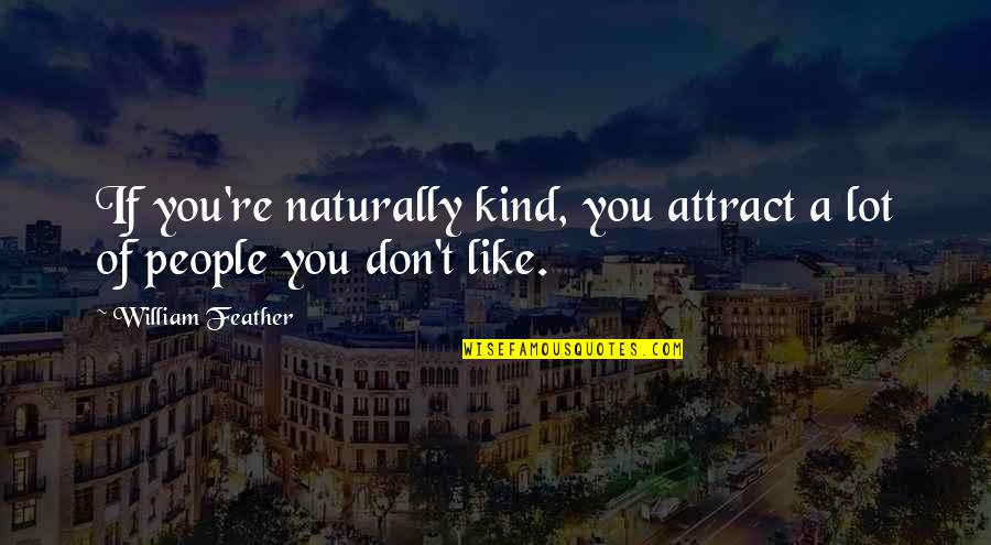 Up Mailman Quotes By William Feather: If you're naturally kind, you attract a lot