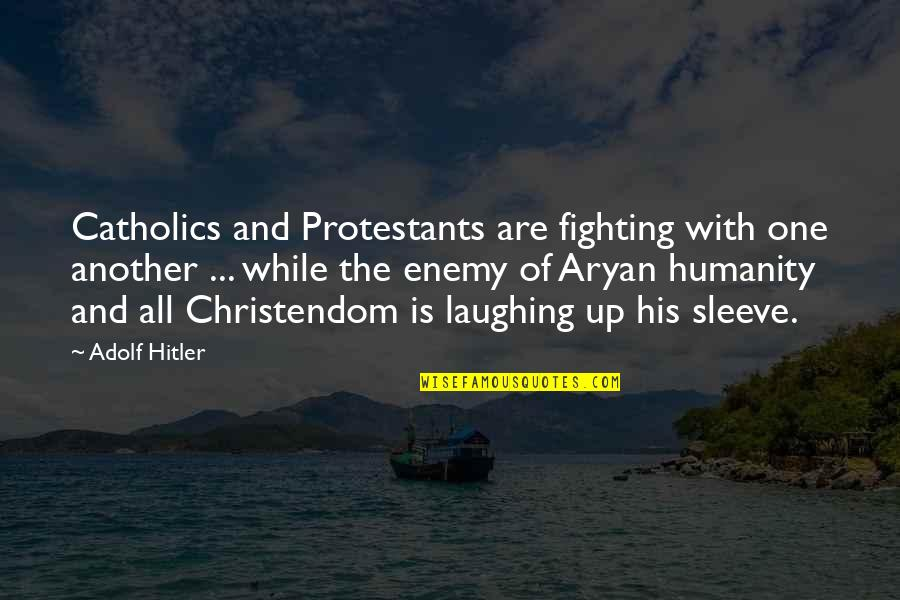 Up Your Sleeve Quotes By Adolf Hitler: Catholics and Protestants are fighting with one another