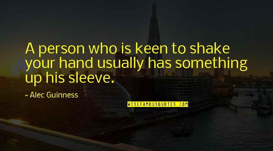 Up Your Sleeve Quotes By Alec Guinness: A person who is keen to shake your