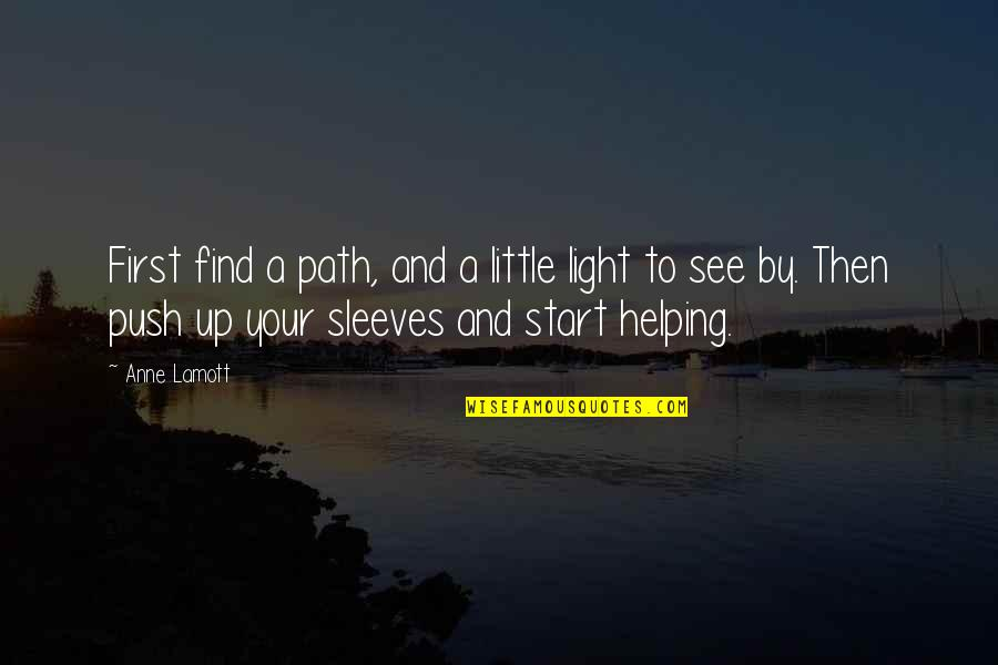 Up Your Sleeve Quotes By Anne Lamott: First find a path, and a little light