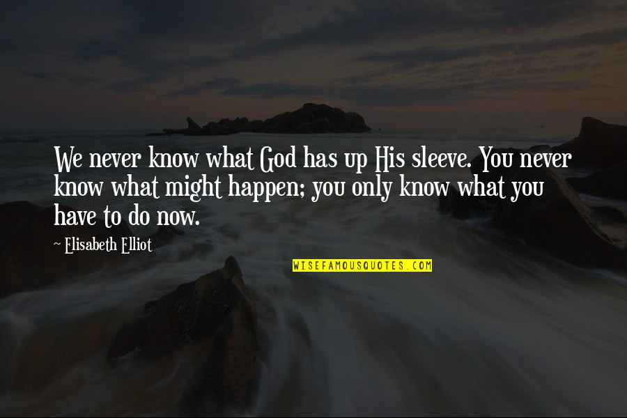 Up Your Sleeve Quotes By Elisabeth Elliot: We never know what God has up His