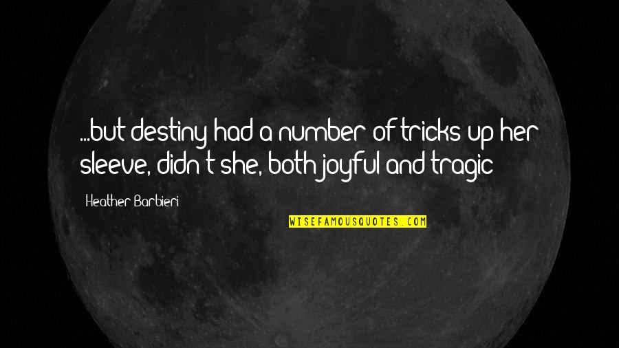 Up Your Sleeve Quotes By Heather Barbieri: ...but destiny had a number of tricks up