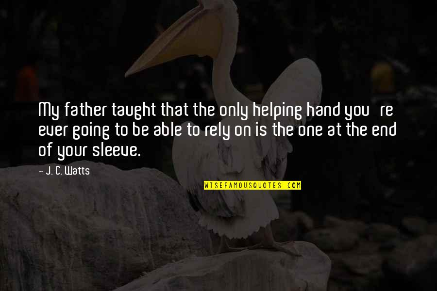 Up Your Sleeve Quotes By J. C. Watts: My father taught that the only helping hand