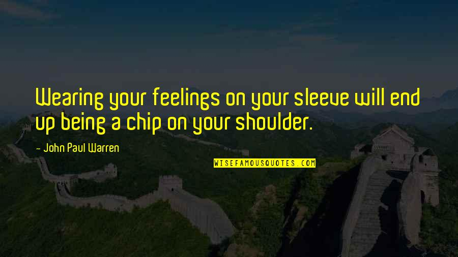 Up Your Sleeve Quotes By John Paul Warren: Wearing your feelings on your sleeve will end