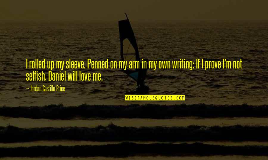 Up Your Sleeve Quotes By Jordan Castillo Price: I rolled up my sleeve. Penned on my