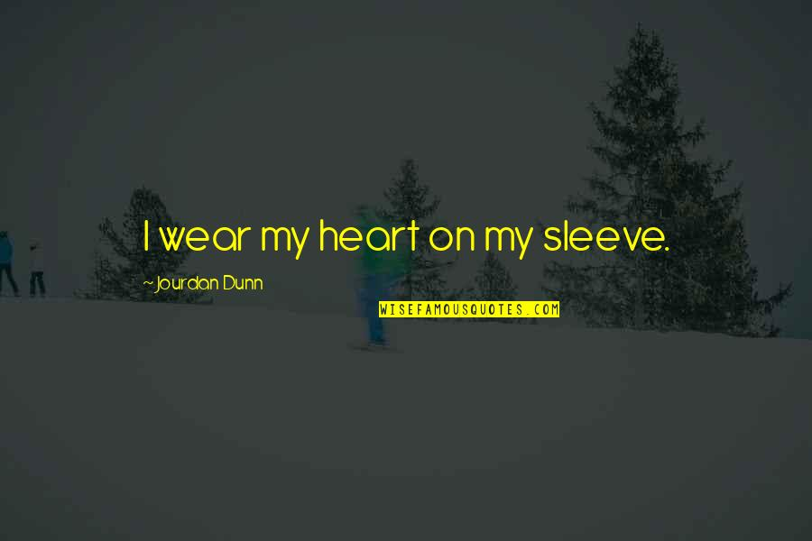 Up Your Sleeve Quotes By Jourdan Dunn: I wear my heart on my sleeve.