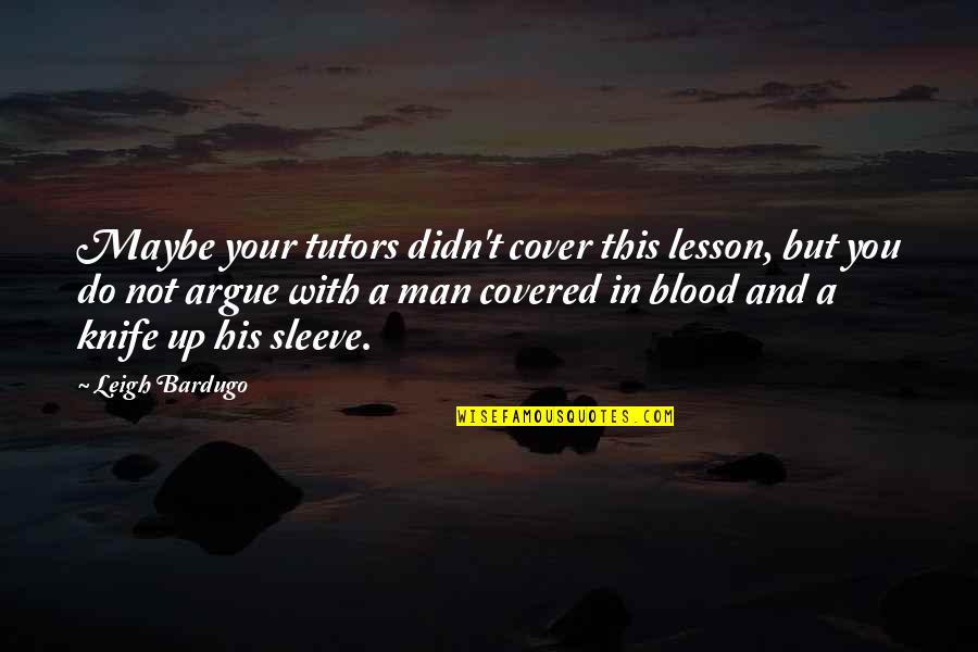 Up Your Sleeve Quotes By Leigh Bardugo: Maybe your tutors didn't cover this lesson, but