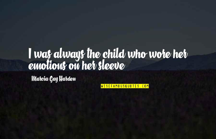 Up Your Sleeve Quotes By Marcia Gay Harden: I was always the child who wore her