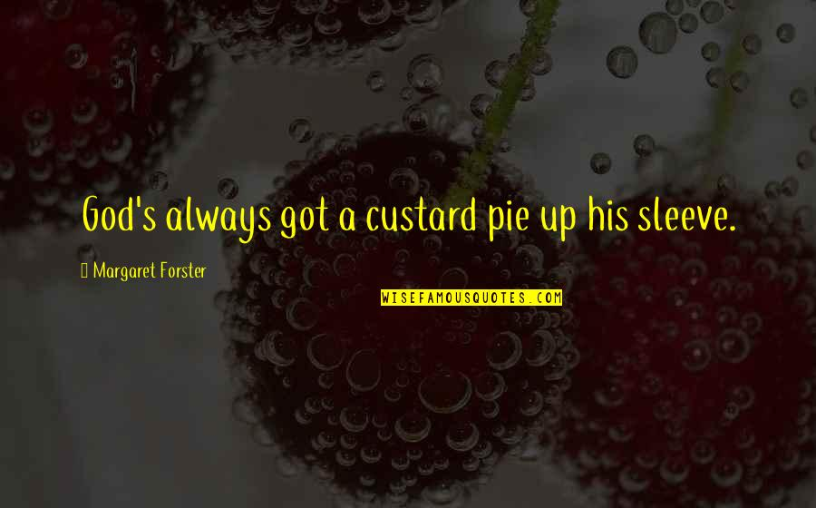 Up Your Sleeve Quotes By Margaret Forster: God's always got a custard pie up his