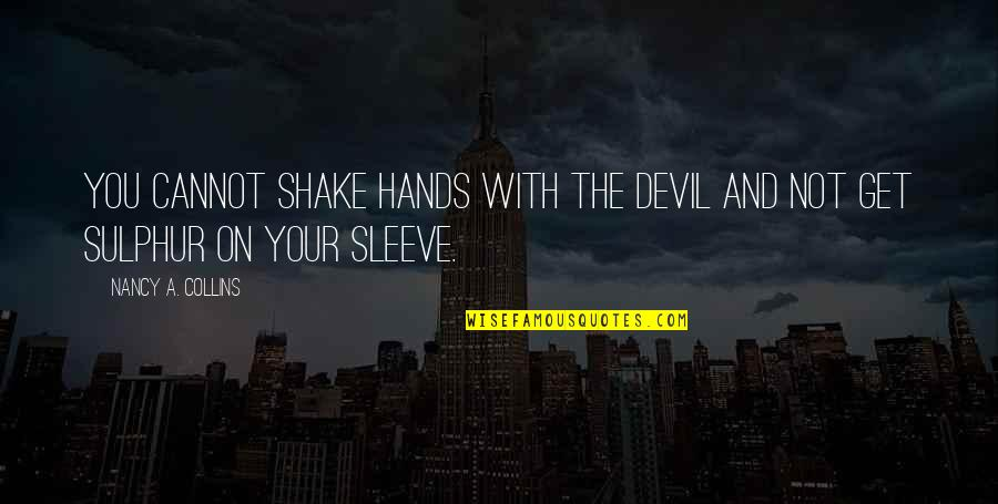 Up Your Sleeve Quotes By Nancy A. Collins: You cannot shake hands with the Devil and