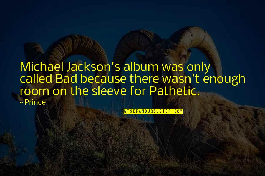 Up Your Sleeve Quotes By Prince: Michael Jackson's album was only called Bad because