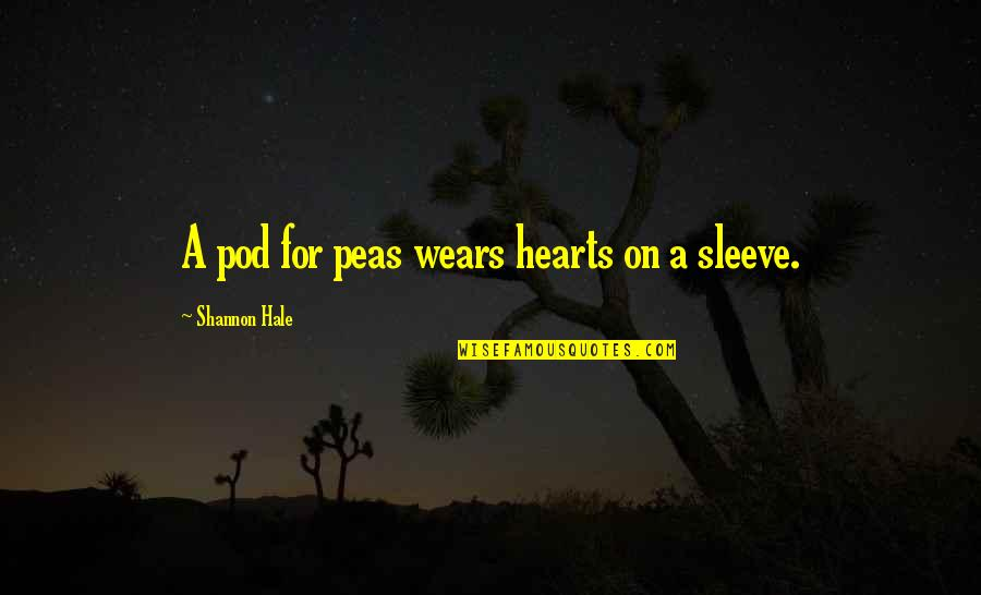 Up Your Sleeve Quotes By Shannon Hale: A pod for peas wears hearts on a
