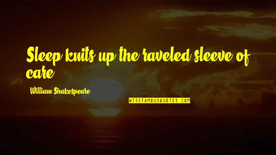 Up Your Sleeve Quotes By William Shakespeare: Sleep knits up the raveled sleeve of care.