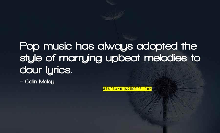 Upbeat Quotes By Colin Meloy: Pop music has always adopted the style of