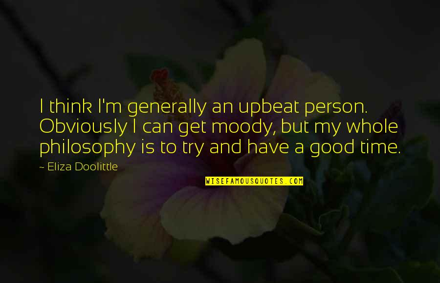 Upbeat Quotes By Eliza Doolittle: I think I'm generally an upbeat person. Obviously