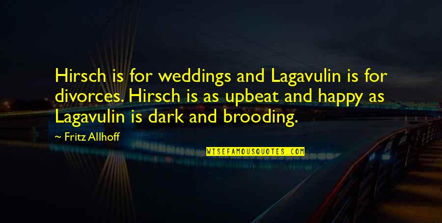Upbeat Quotes By Fritz Allhoff: Hirsch is for weddings and Lagavulin is for