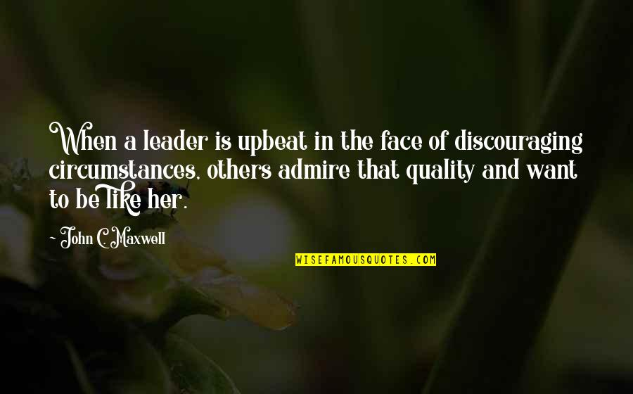 Upbeat Quotes By John C. Maxwell: When a leader is upbeat in the face