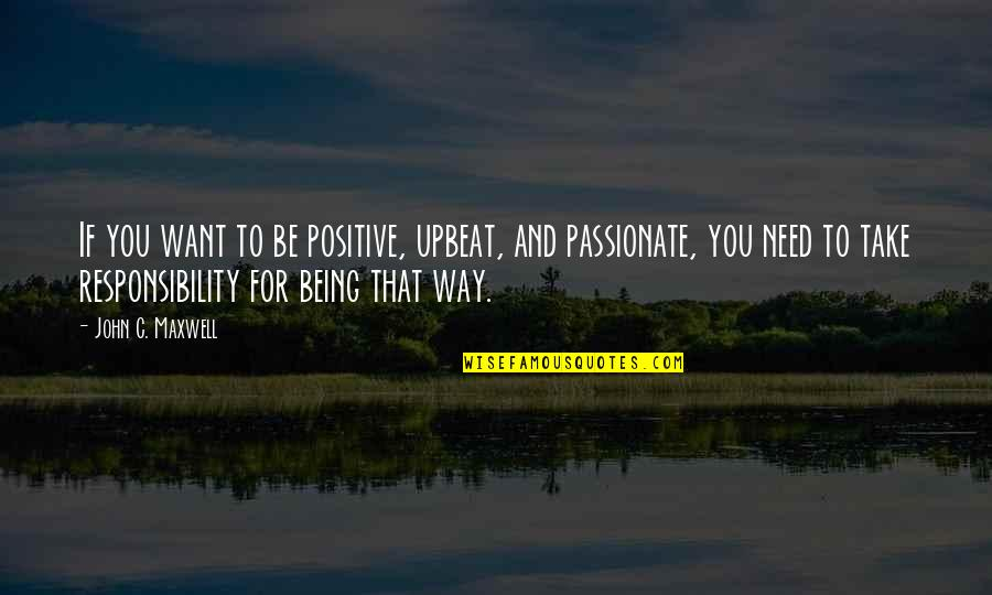 Upbeat Quotes By John C. Maxwell: If you want to be positive, upbeat, and