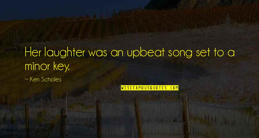 Upbeat Quotes By Ken Scholes: Her laughter was an upbeat song set to