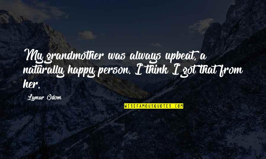 Upbeat Quotes By Lamar Odom: My grandmother was always upbeat, a naturally happy
