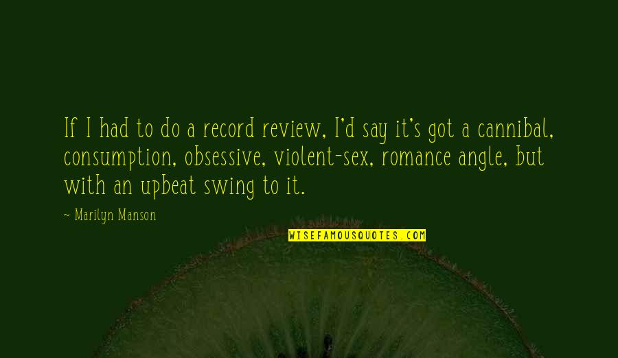 Upbeat Quotes By Marilyn Manson: If I had to do a record review,