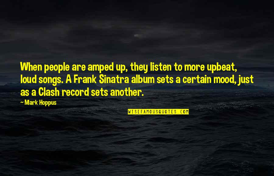 Upbeat Quotes By Mark Hoppus: When people are amped up, they listen to