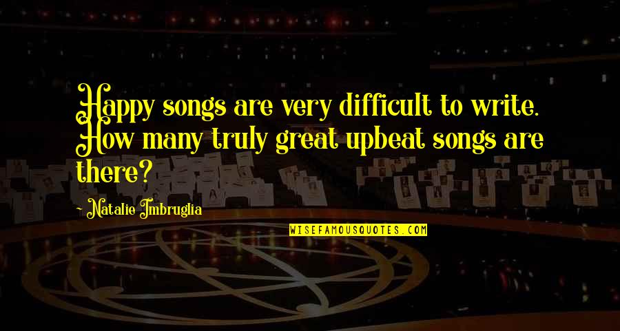 Upbeat Quotes By Natalie Imbruglia: Happy songs are very difficult to write. How