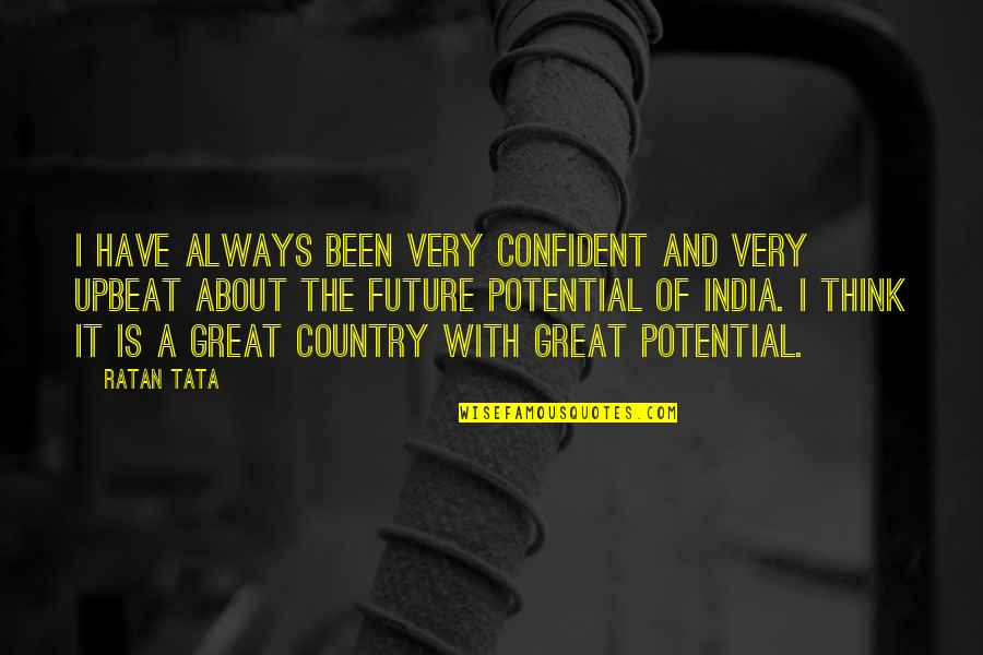 Upbeat Quotes By Ratan Tata: I have always been very confident and very