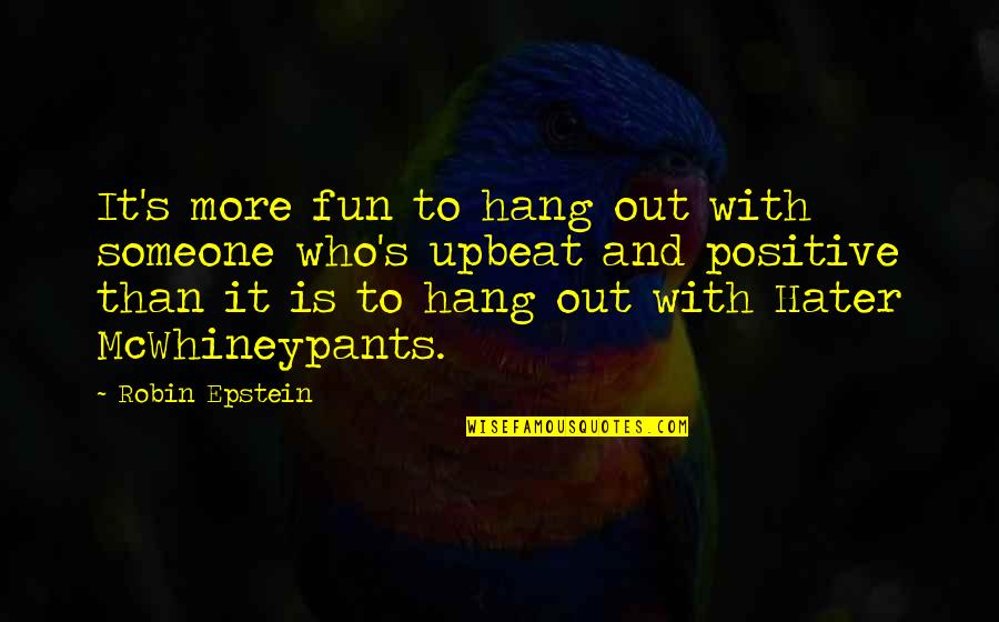 Upbeat Quotes By Robin Epstein: It's more fun to hang out with someone