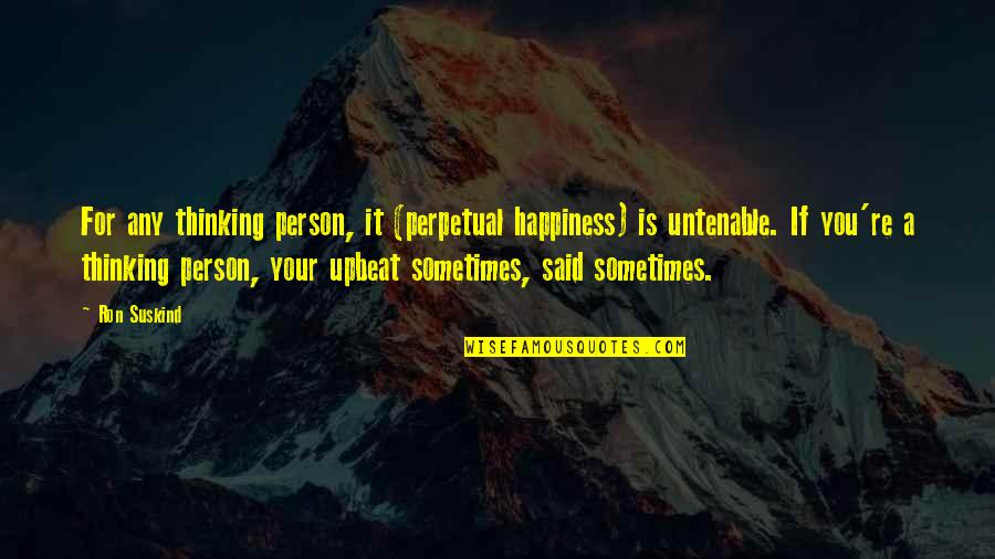 Upbeat Quotes By Ron Suskind: For any thinking person, it (perpetual happiness) is