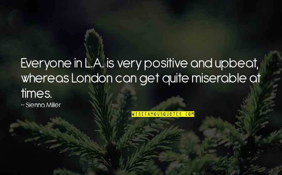 Upbeat Quotes By Sienna Miller: Everyone in L.A. is very positive and upbeat,