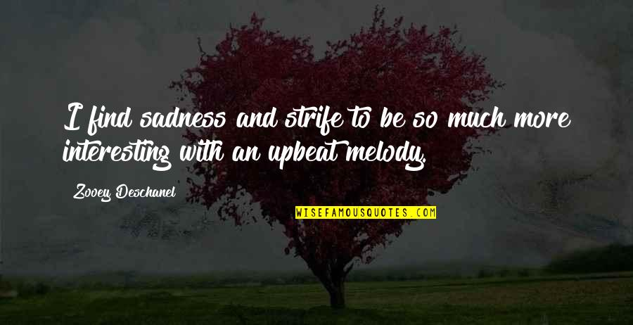 Upbeat Quotes By Zooey Deschanel: I find sadness and strife to be so