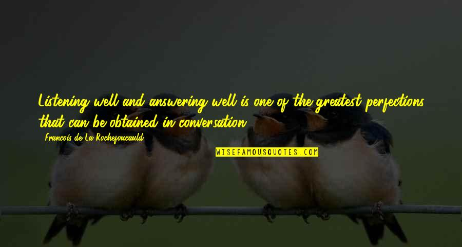 Updated Work Quotes By Francois De La Rochefoucauld: Listening well and answering well is one of