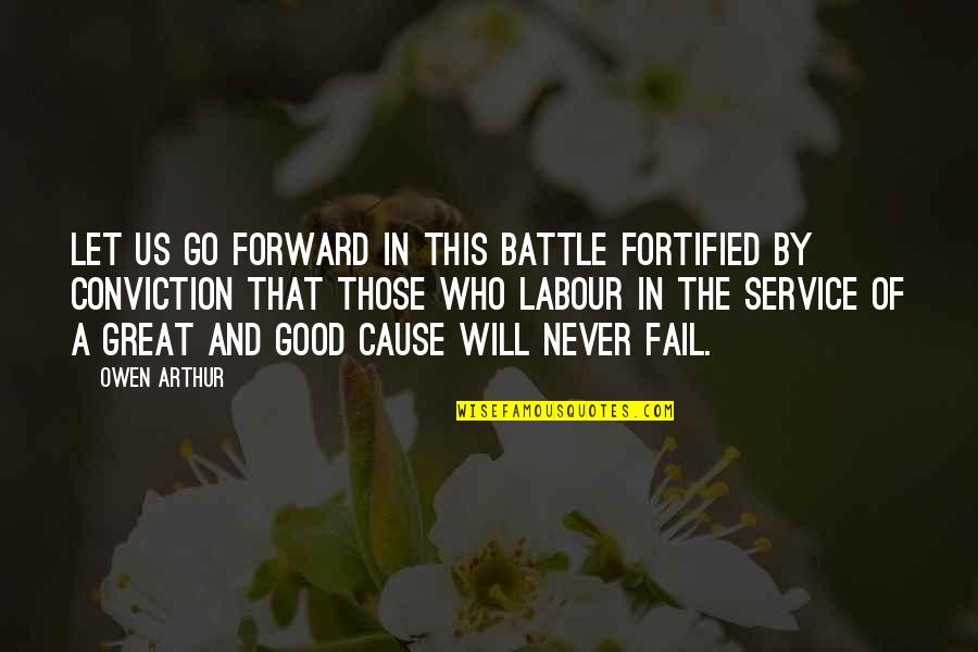 Updated Work Quotes By Owen Arthur: Let us go forward in this battle fortified