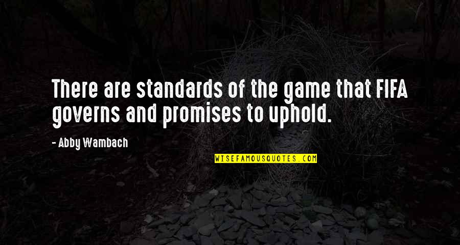 Uphold Quotes By Abby Wambach: There are standards of the game that FIFA