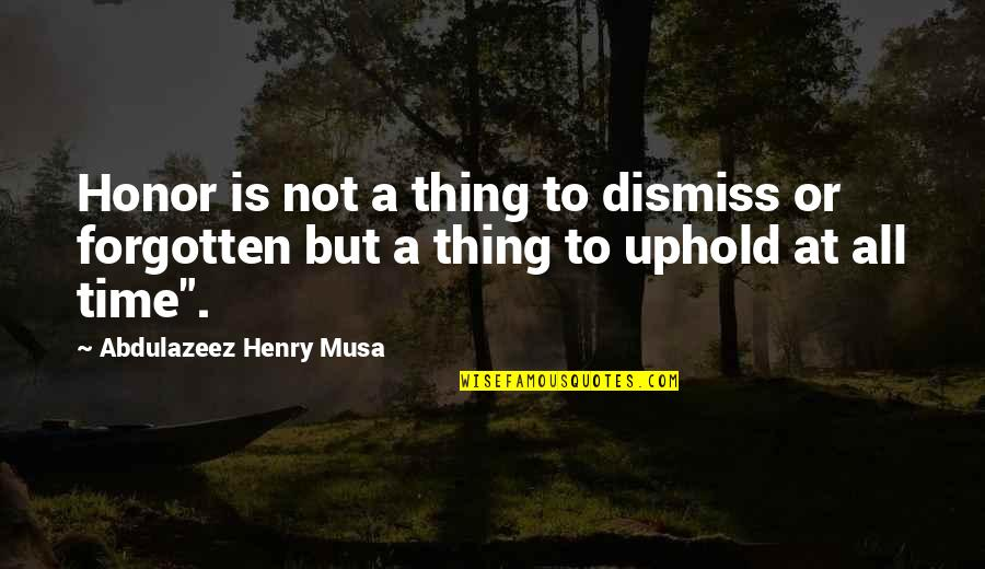 Uphold Quotes By Abdulazeez Henry Musa: Honor is not a thing to dismiss or