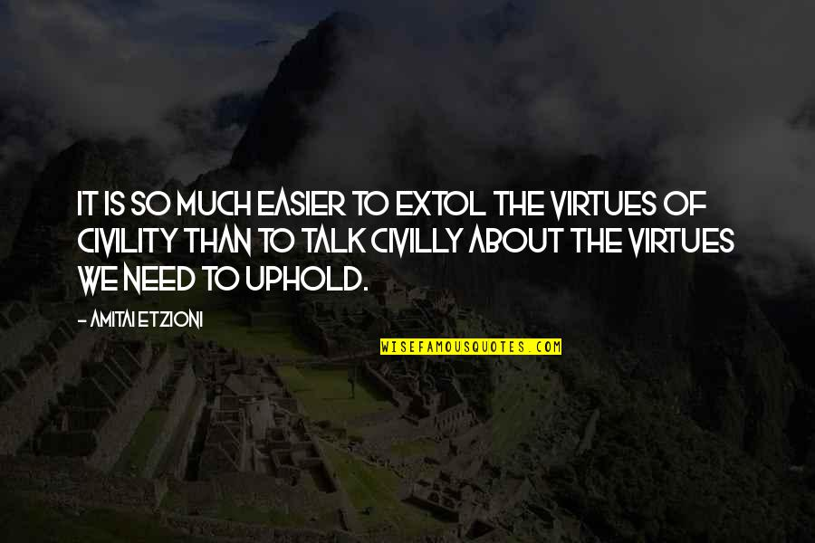 Uphold Quotes By Amitai Etzioni: It is so much easier to extol the