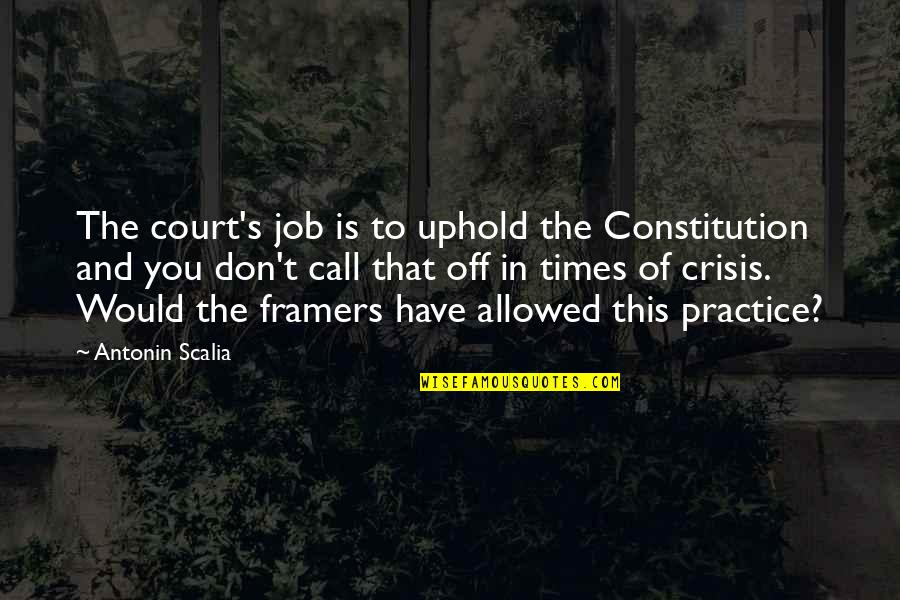 Uphold Quotes By Antonin Scalia: The court's job is to uphold the Constitution