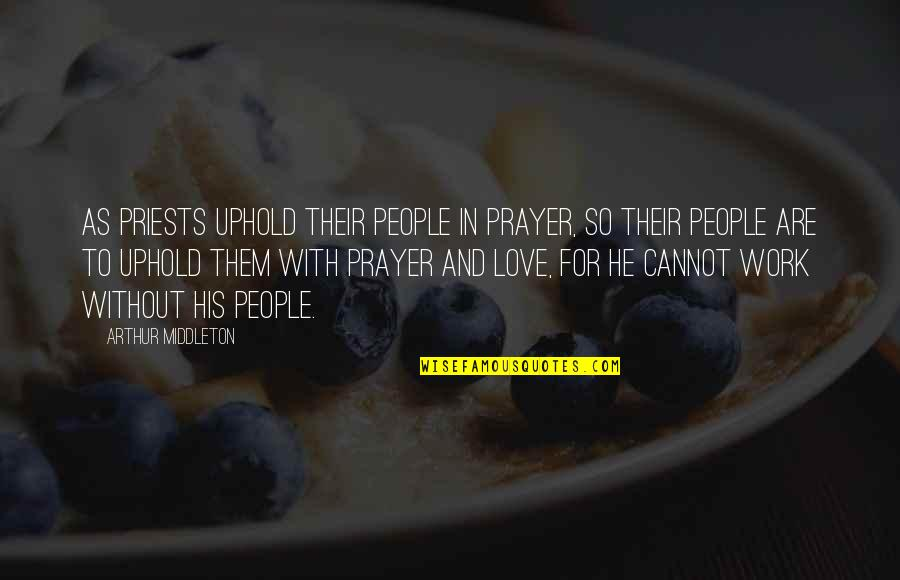 Uphold Quotes By Arthur Middleton: As priests uphold their people in prayer, so