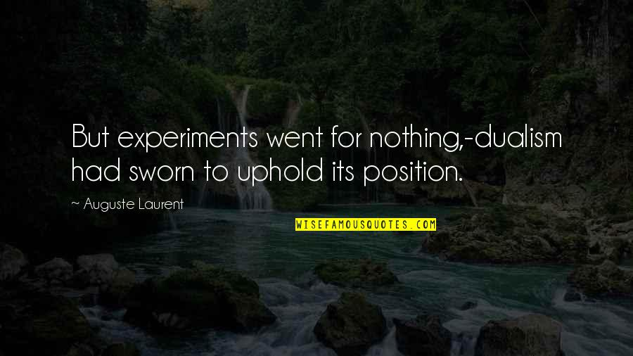Uphold Quotes By Auguste Laurent: But experiments went for nothing,-dualism had sworn to