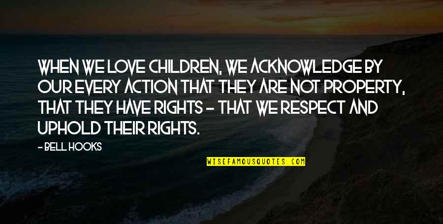 Uphold Quotes By Bell Hooks: When we love children, we acknowledge by our