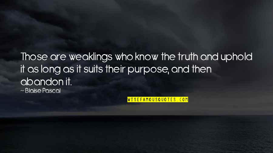 Uphold Quotes By Blaise Pascal: Those are weaklings who know the truth and