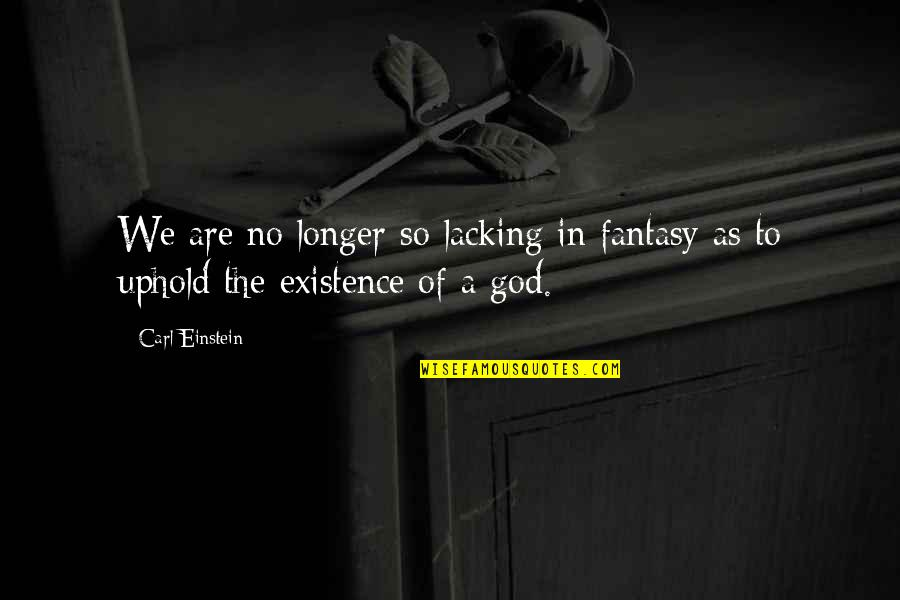 Uphold Quotes By Carl Einstein: We are no longer so lacking in fantasy