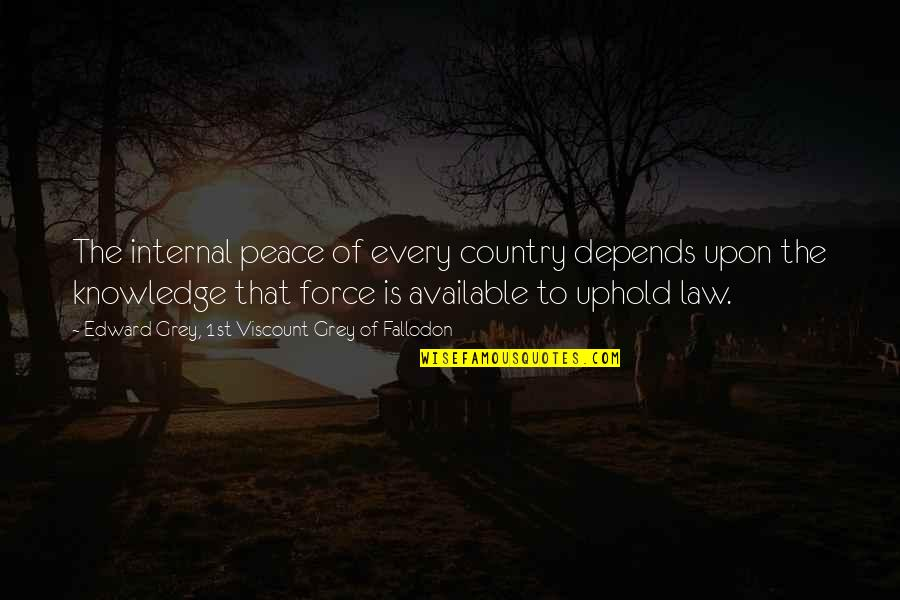 Uphold Quotes By Edward Grey, 1st Viscount Grey Of Fallodon: The internal peace of every country depends upon