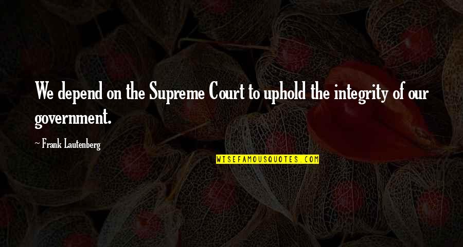 Uphold Quotes By Frank Lautenberg: We depend on the Supreme Court to uphold